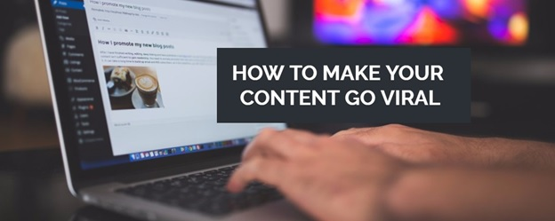 7 Ways of Making Your Content Go Viral