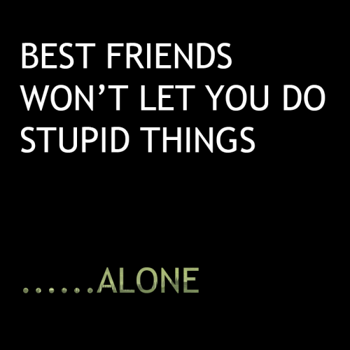 BEST-FRIENDS-WON'T-LET-YOU-DO-STUPID-THINGS-500x500 (1)
